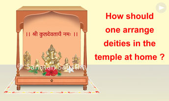 How should one arrange deities in the temple at home?