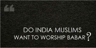 Indian Muslims : Babar Or Ram?