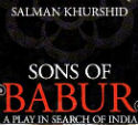 Salman Khurshid's amateurish & deeply biased play - 'Sons of Babur'