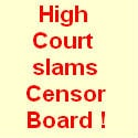 Censor board not doing its job properly, Delhi high court says